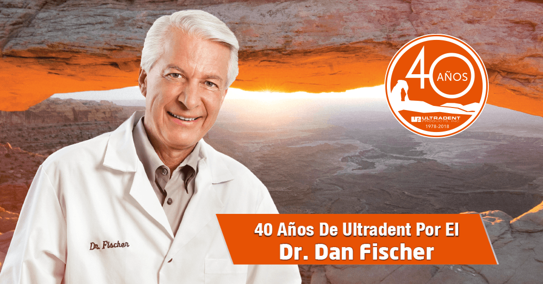 40 Años de Ultradent, por el Dr. Dan Fischer