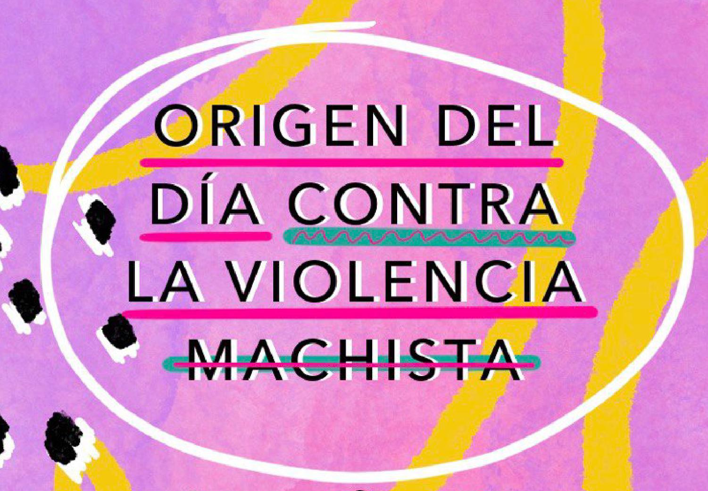 Origen y el por qué de la conmemoración del Día Internacional Contra la Violencia Machista