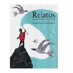 Relatos de este mundo  y de otros.  Antología literaria universal ilustrada.