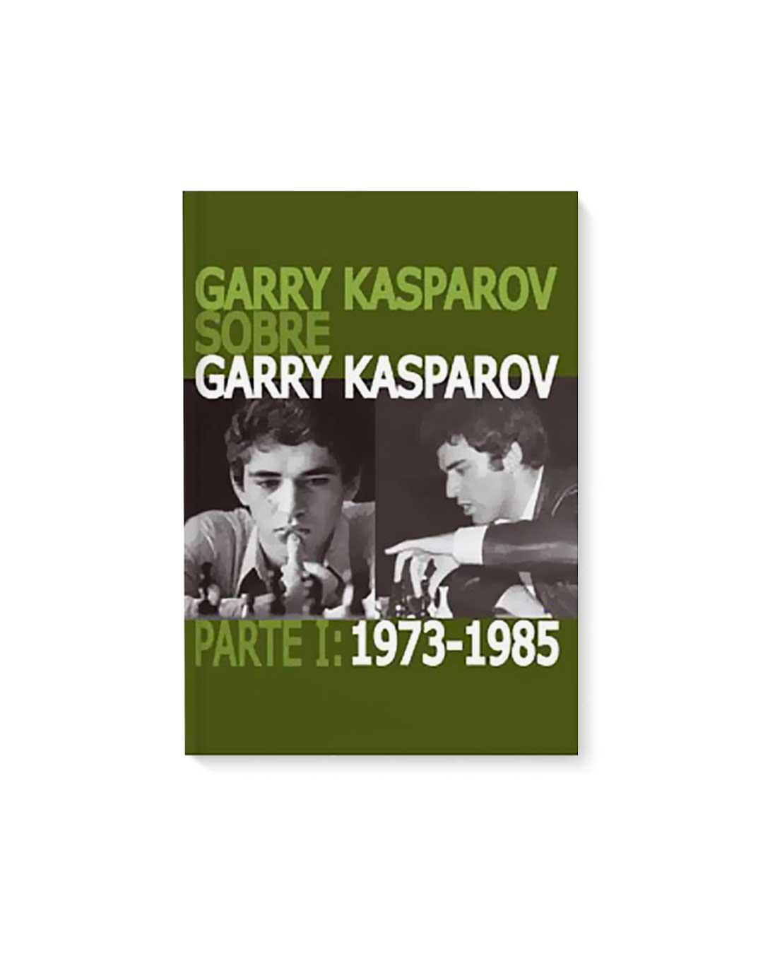 Garry Kasparov sobre Garry Kasparov. Parte 1: 1973-1985 Tapa dura