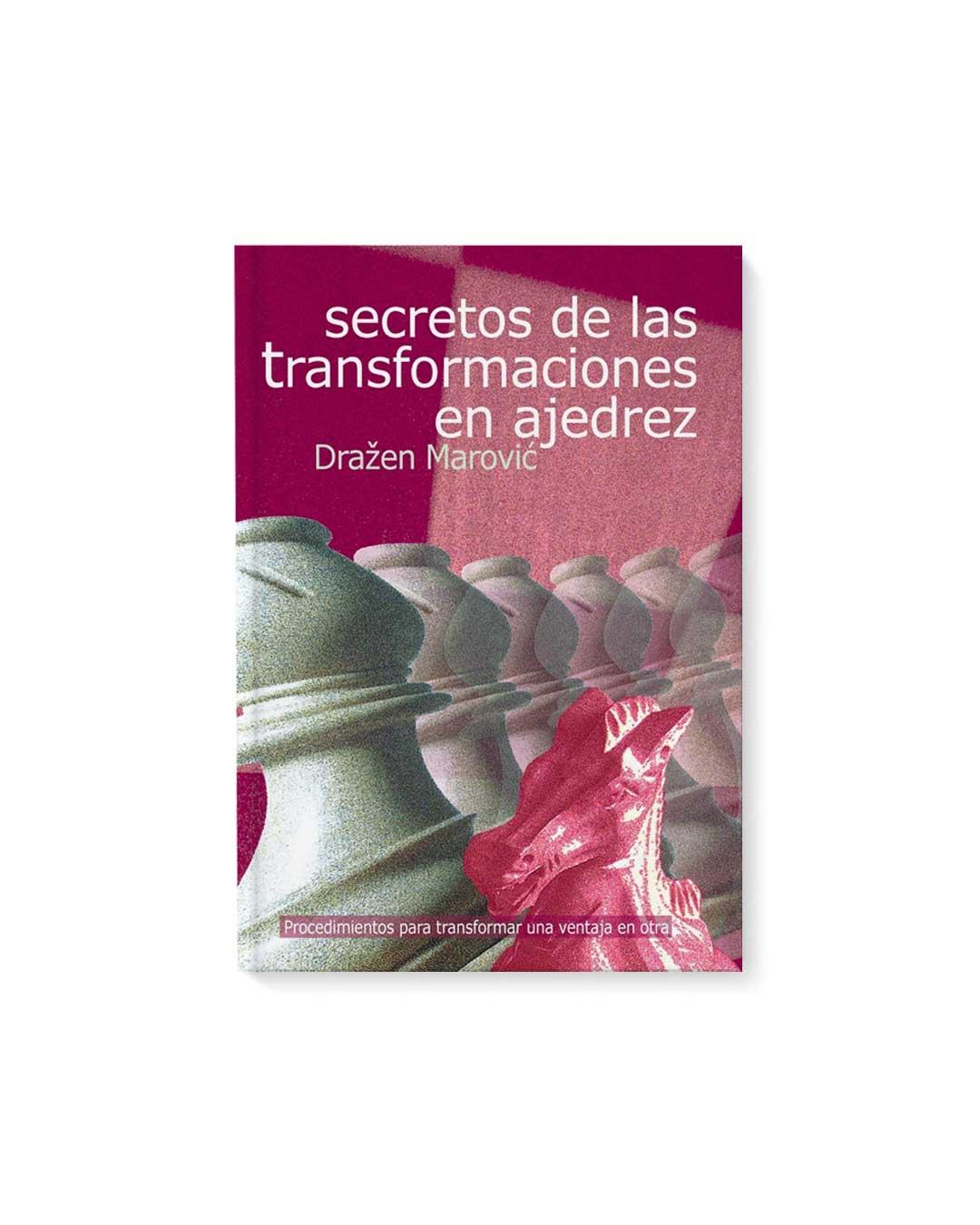 Secretos de las transformaciones en ajedrez - Drazen Marovic