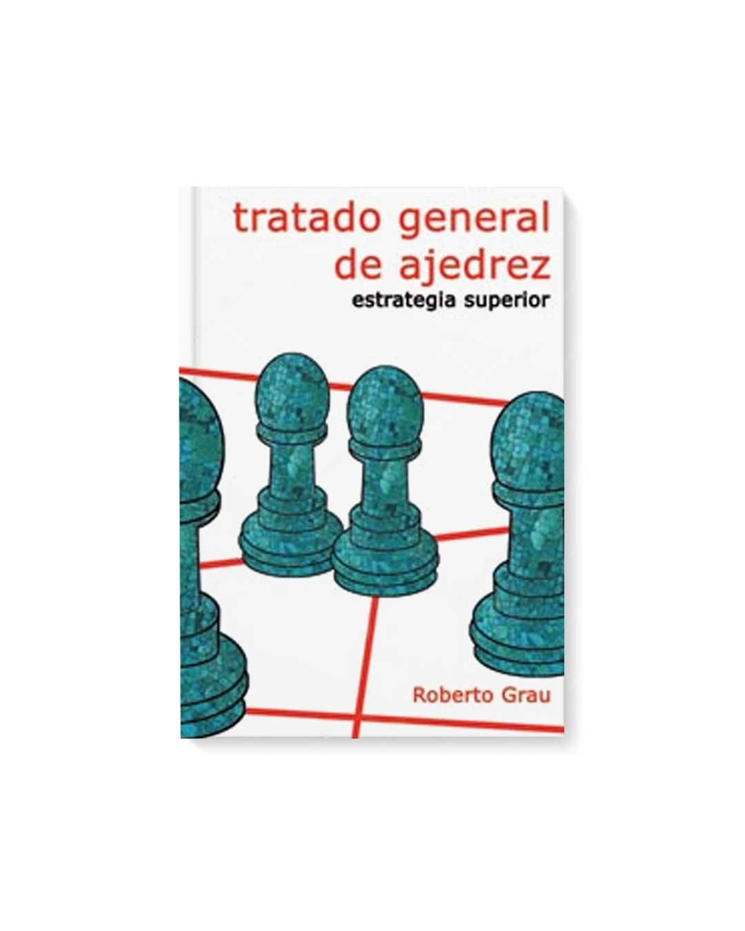 Tratado general de ajedrez - Tomo 4 - Estrategia superior (Grau)