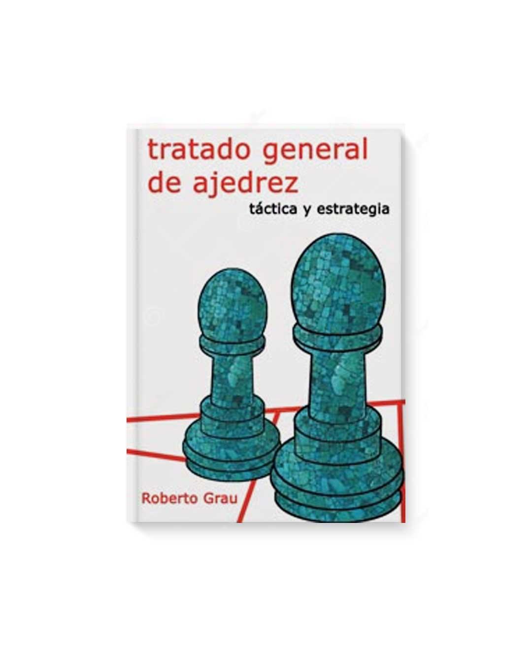 Tratado general de ajedrez - Tomo 2 - Táctica y estrategia (Grau)