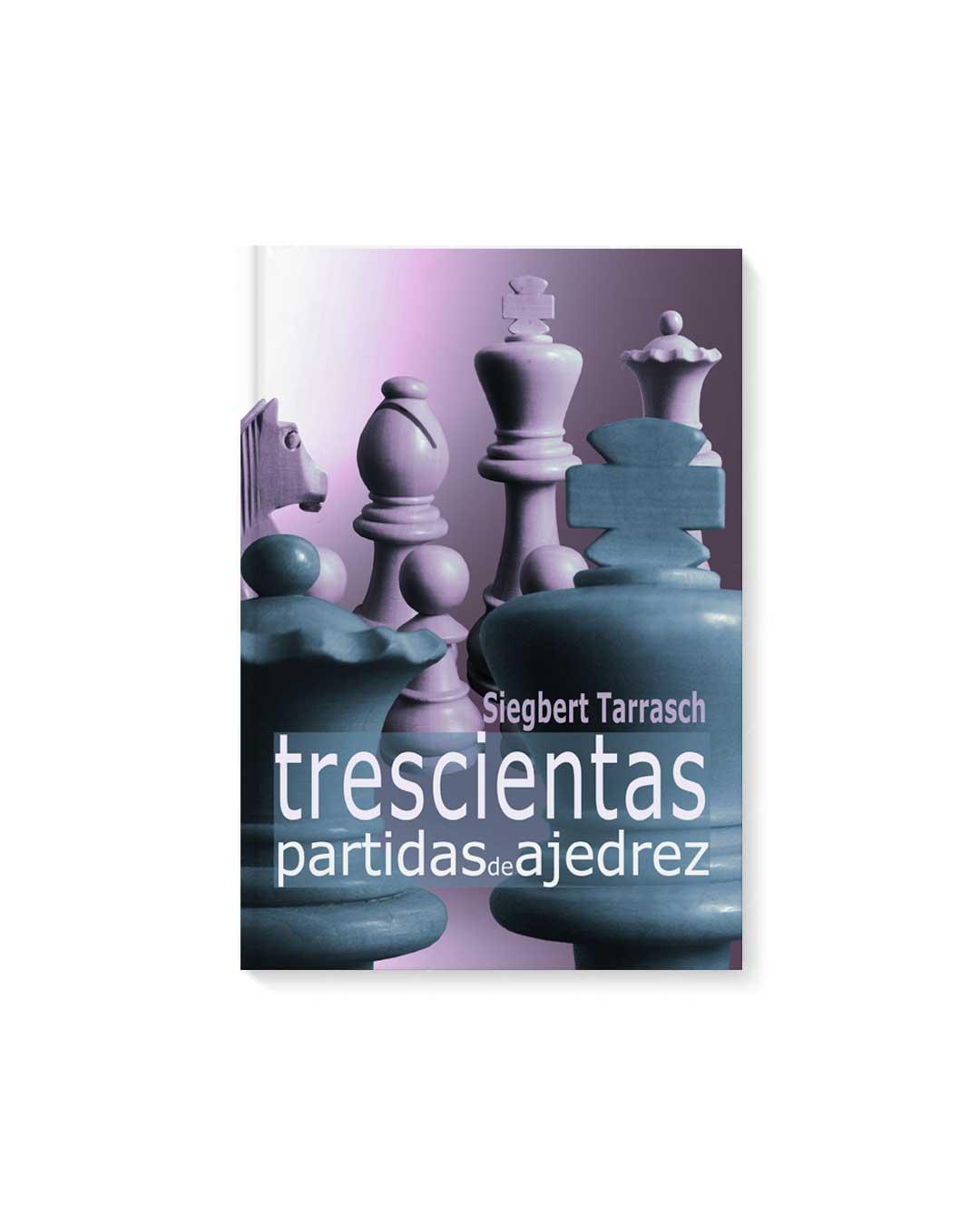 Trecientas partidas de ajedrez - Tarrash