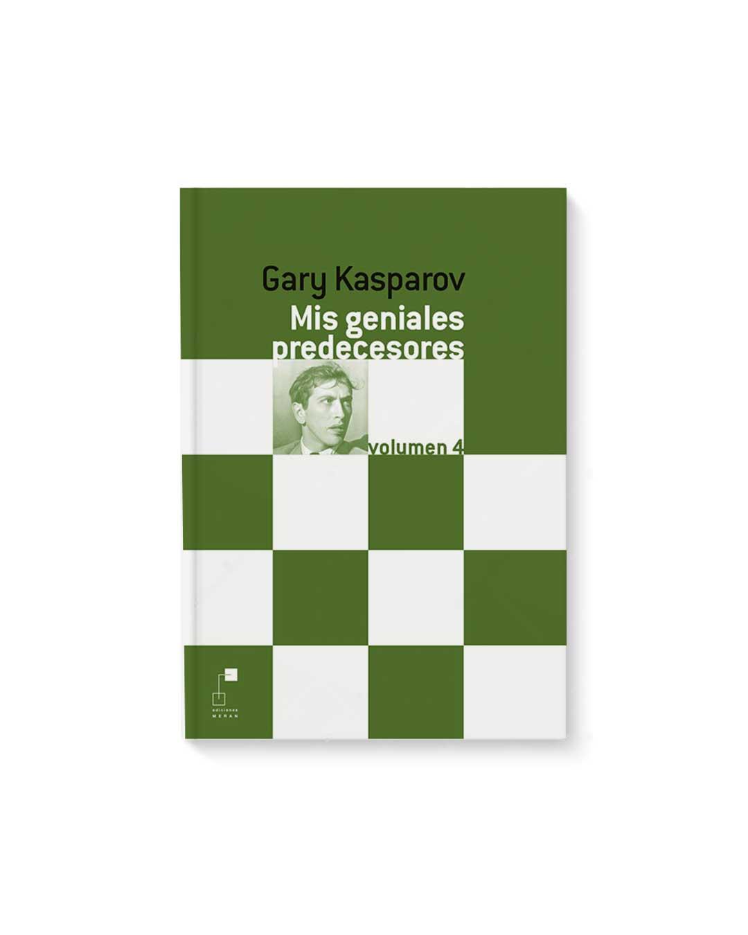 Mis Geniales Predecesores Vol 4  - Gary Kasparov