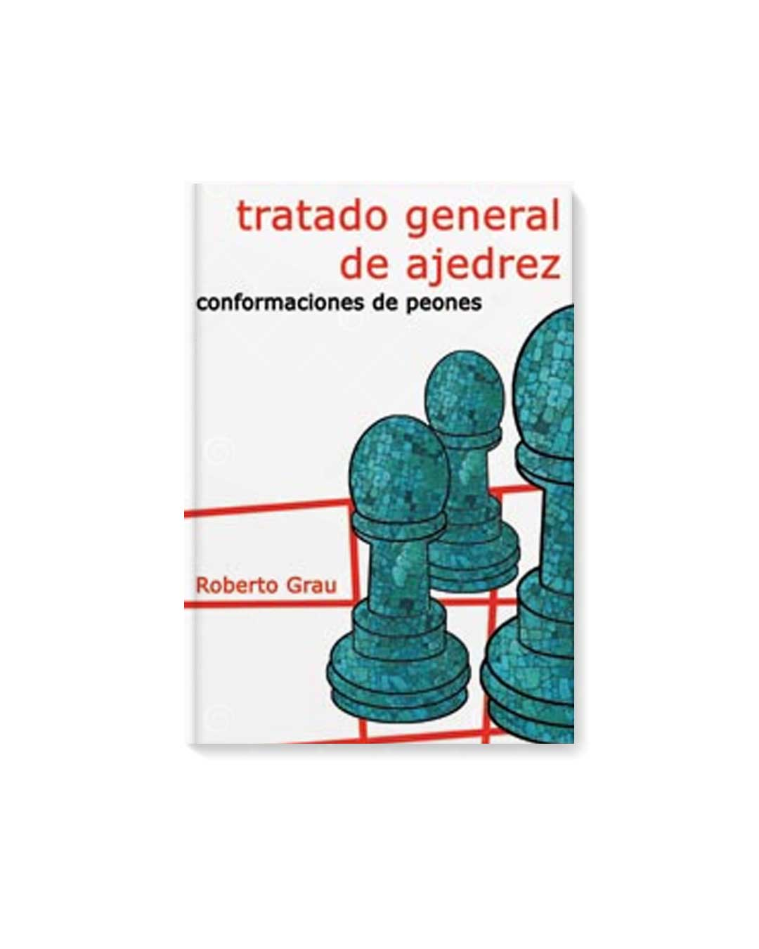 Tratado general de ajedrez - Tomo 3  - Conformación de peones (Grau)