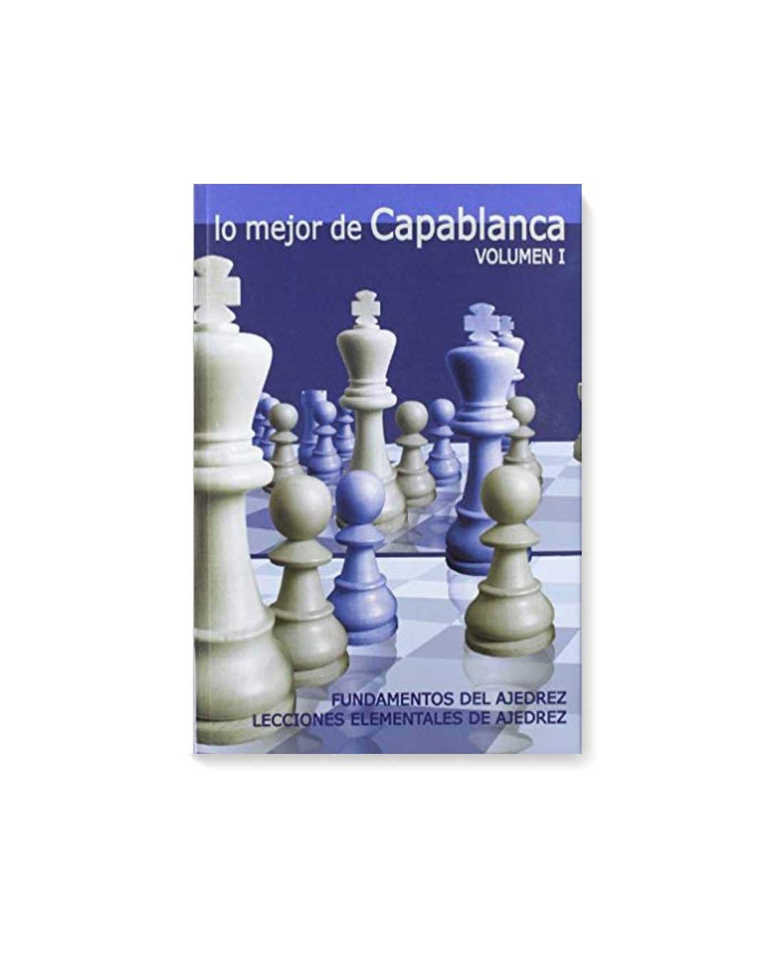 Lo mejor de Capablanca Vol.1 - Capablanca