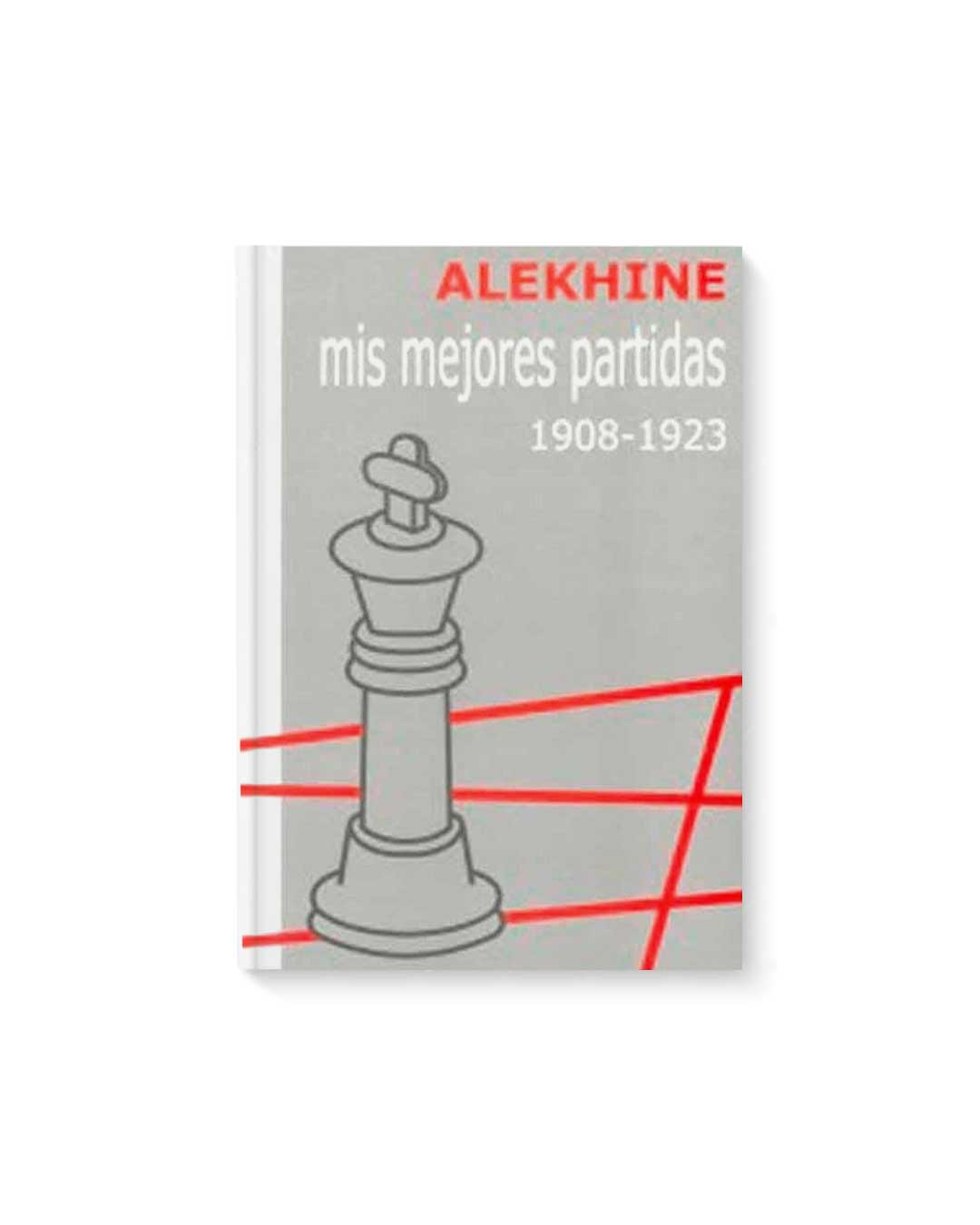 Mis mejores partidas 1908-1923 Vol.1 - Alekhine