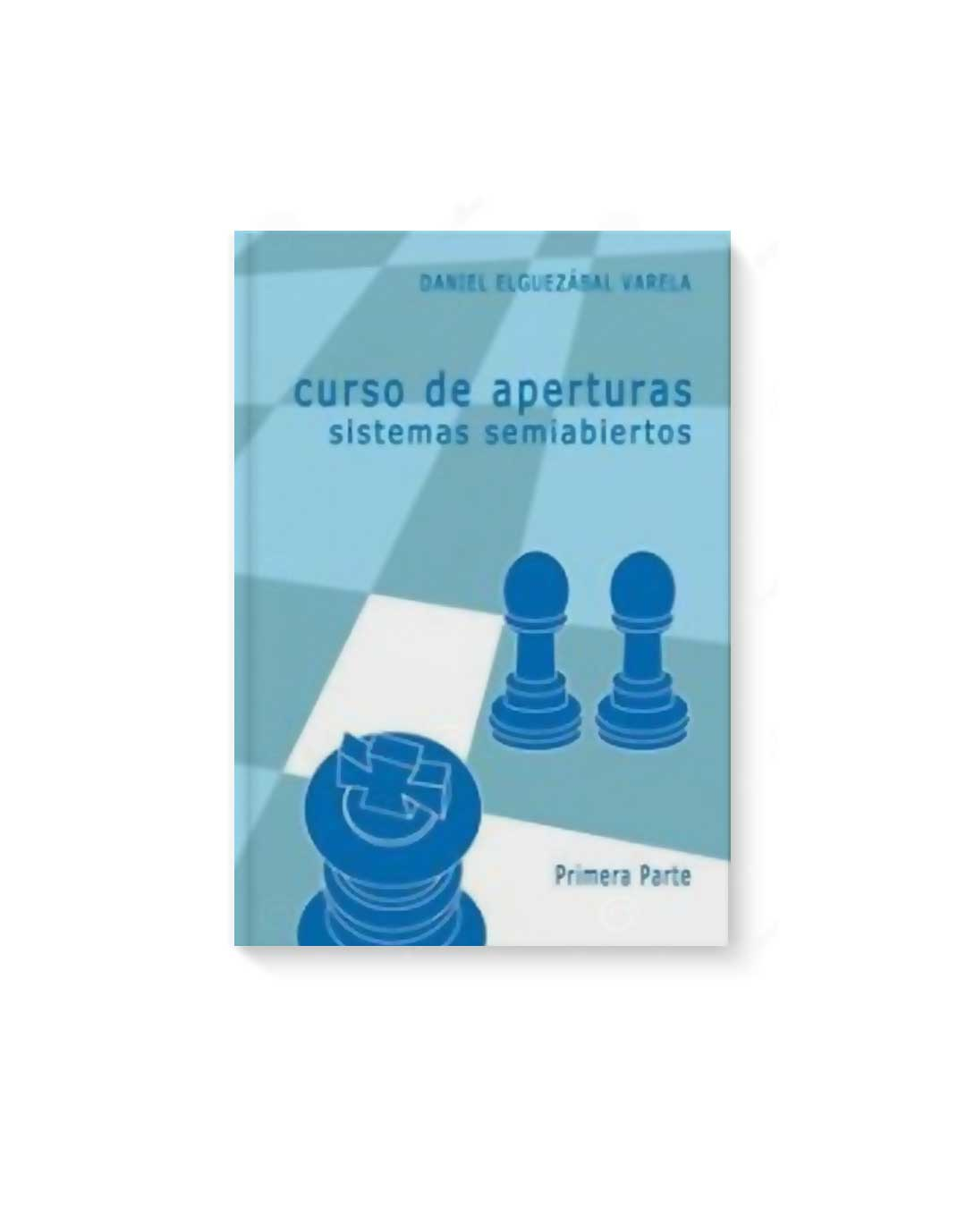 Curso de aperturas sistemas semiabiertos Vol. 1 - Elguezabal