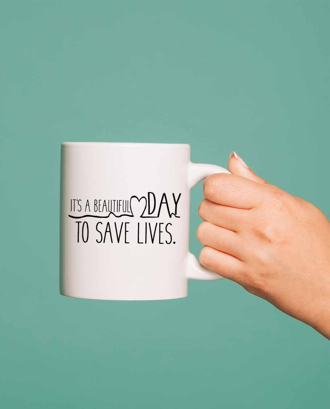 Taza It´s a Beautiful day to save lives