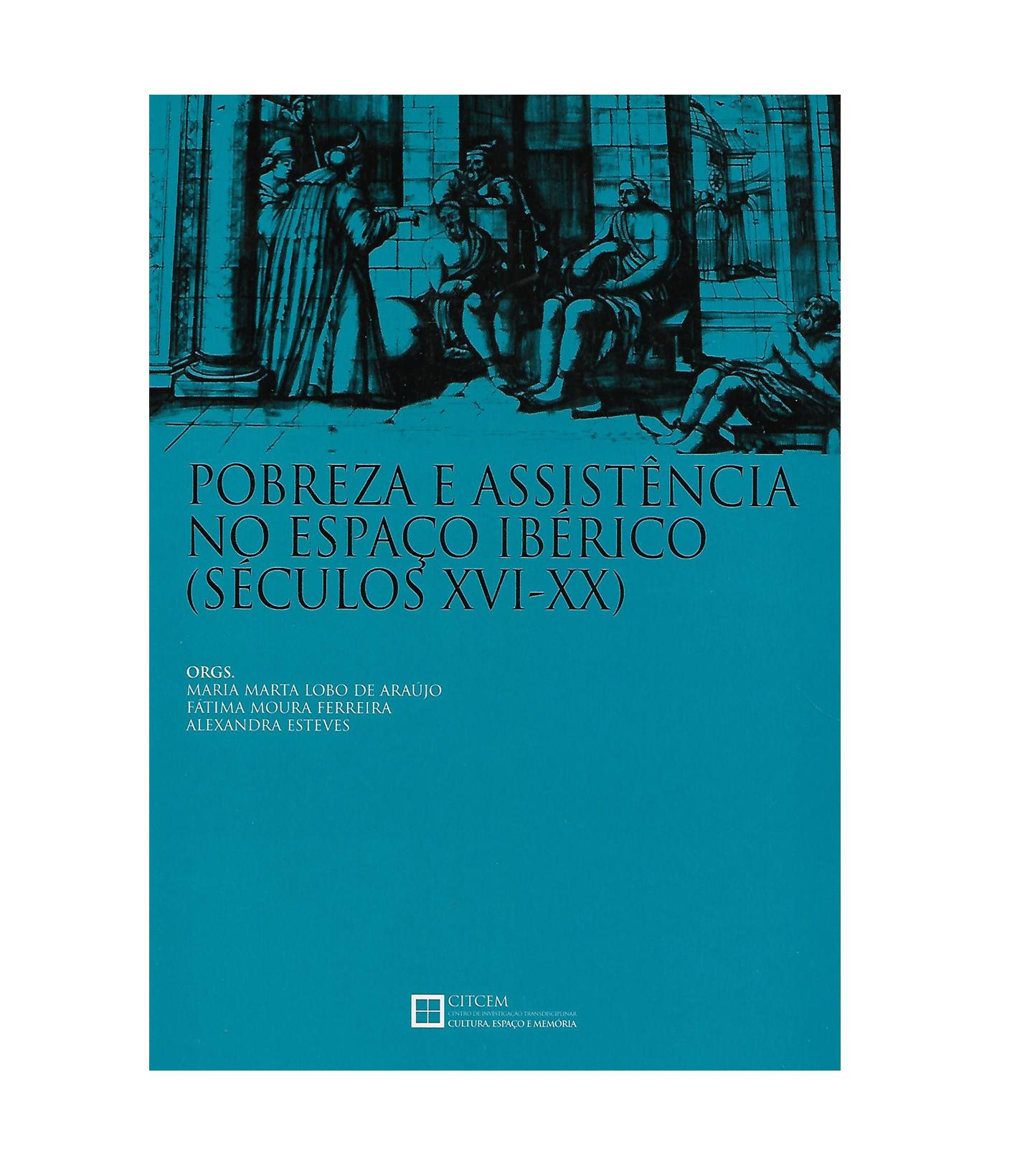 POBREZA E ASSISTÊNCIA O ESPAÇO IBÉRICO (séculos XVI-XX).