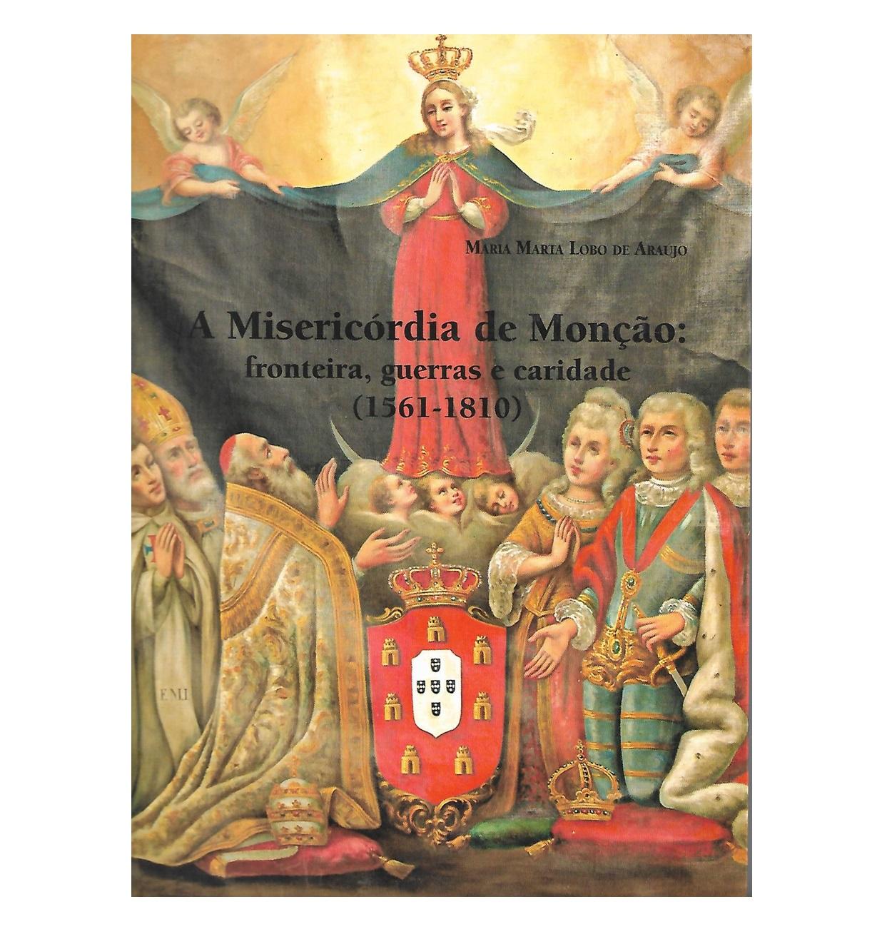 A Misericórdia de  Monção: fronteira, guerras e caridade (1561-1810)