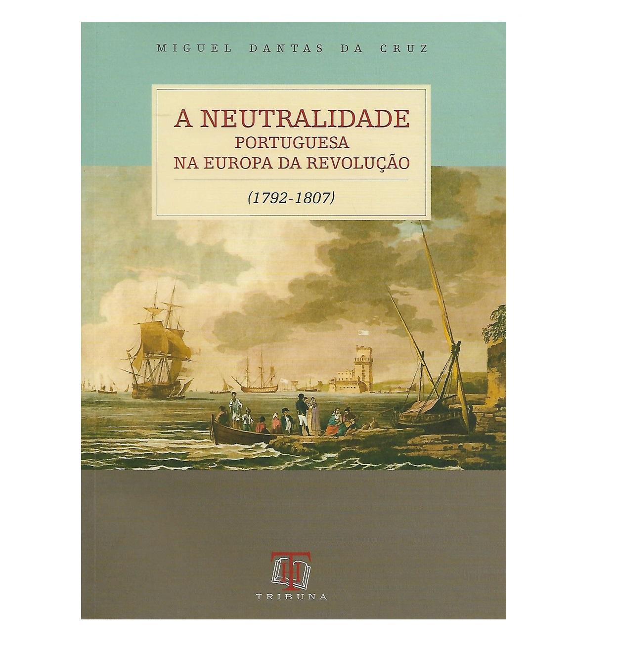 A Neutralidade Portuguesa na Europa da  Revolução (1792-1807)
