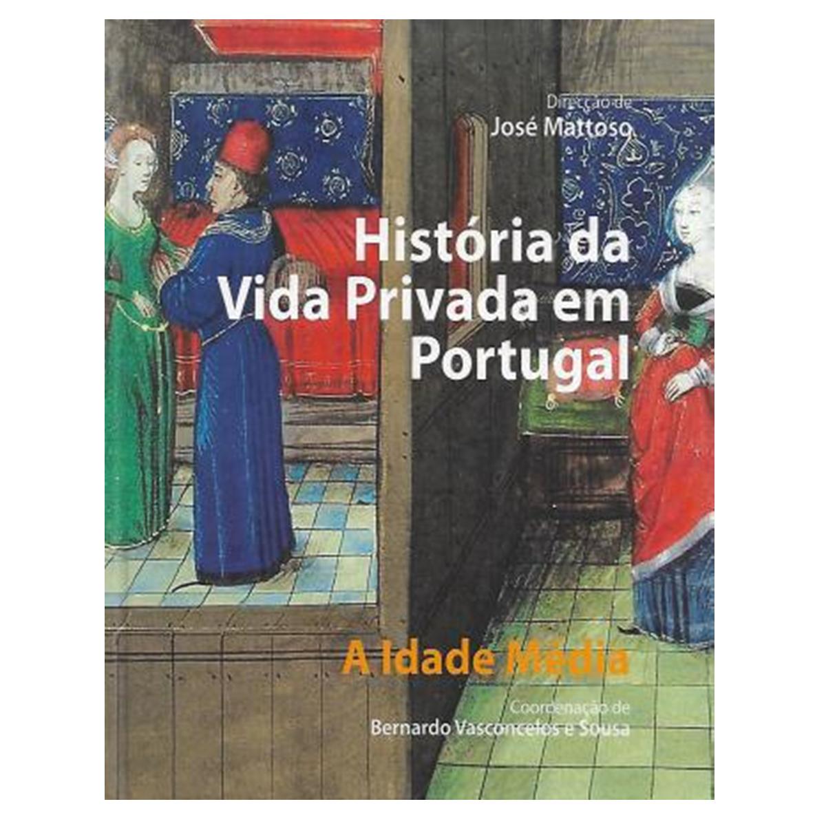 HISTÓRIA DA VIDA PRIVADA EM PORTUGAL. A IDADE MÉDIA.