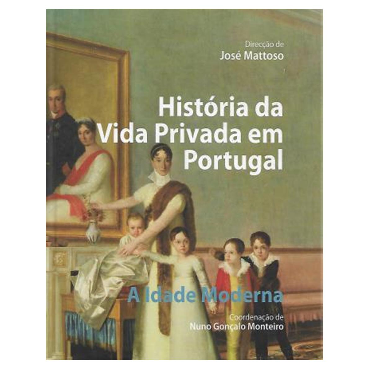HISTÓRIA DA VIDA PRIVADA EM PORTUGAL. A IDADE MODERNA.