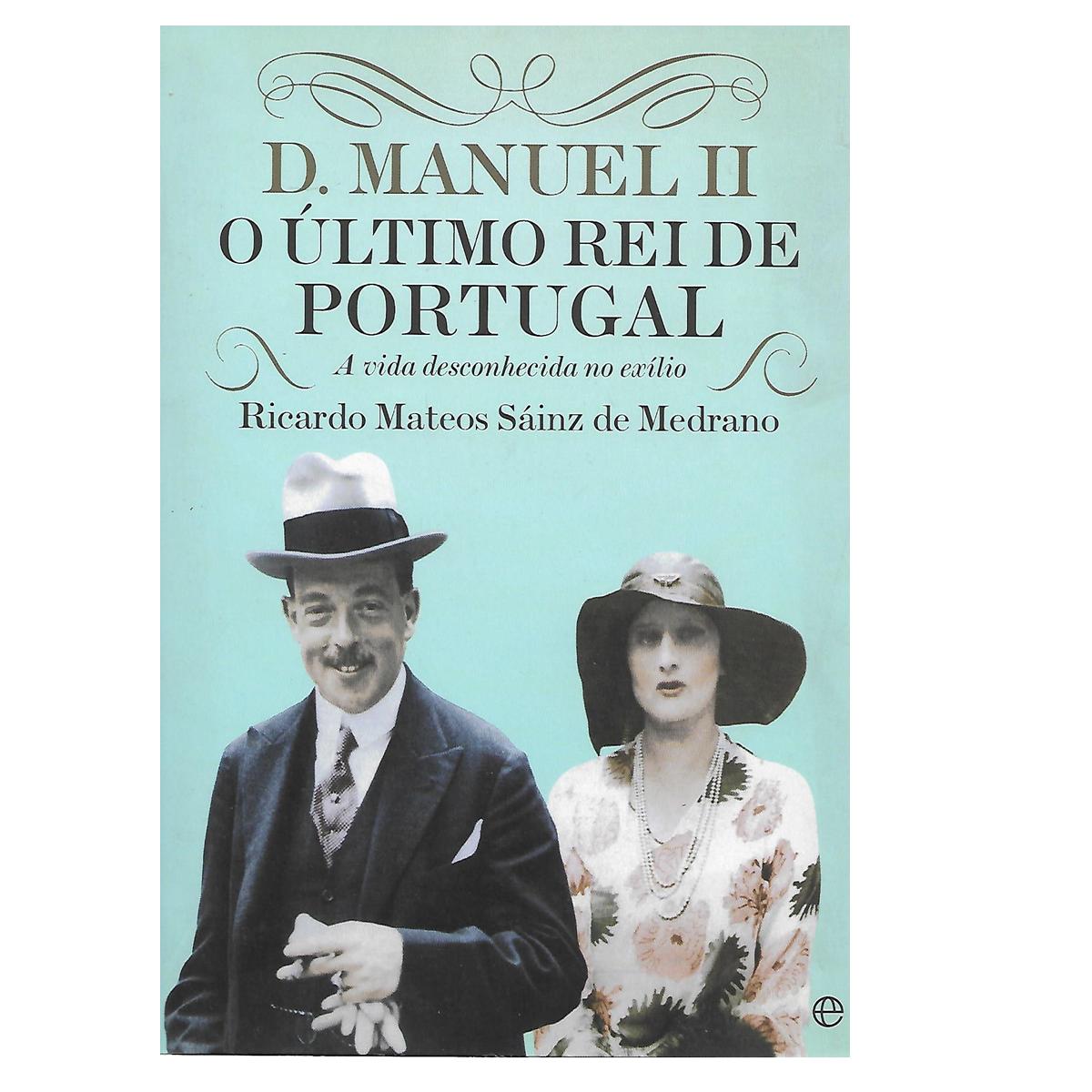 D. MANUEL II, O ÚLTIMO REI DE PORTUGAL