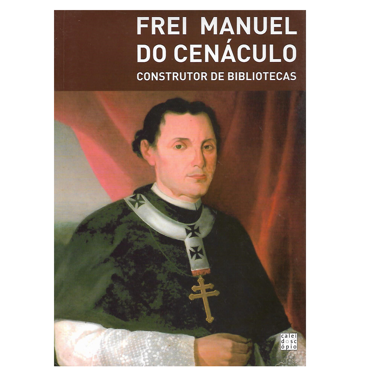 FREI MANUEL DO CENÁCULO: Construtor de Bibliotecas.