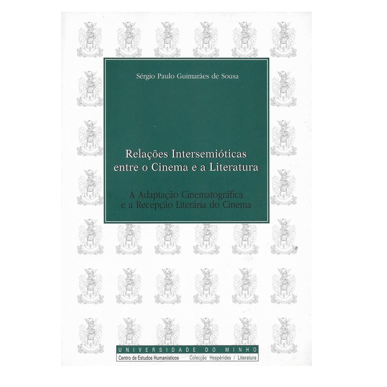 Relações Intersemióticas entre o Cinema e a Literatura: a Adaptação Cinematográfica e a Recepção Literária do Cinema.