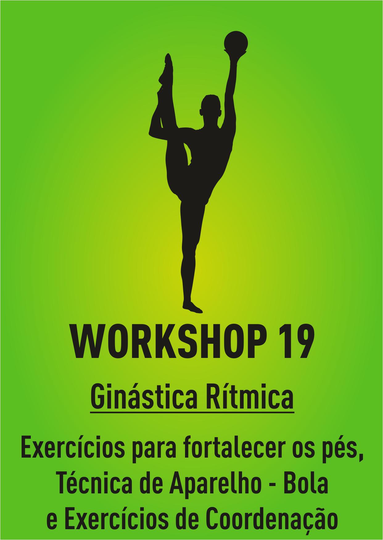 WORKSHOP 19 - GR: EXERCÍCIOS PARA FORTALECER OS PÉS, TÉCNICA DE APARELHO - BOLA E EXERCÍCIOS DE COORDENAÇÃO