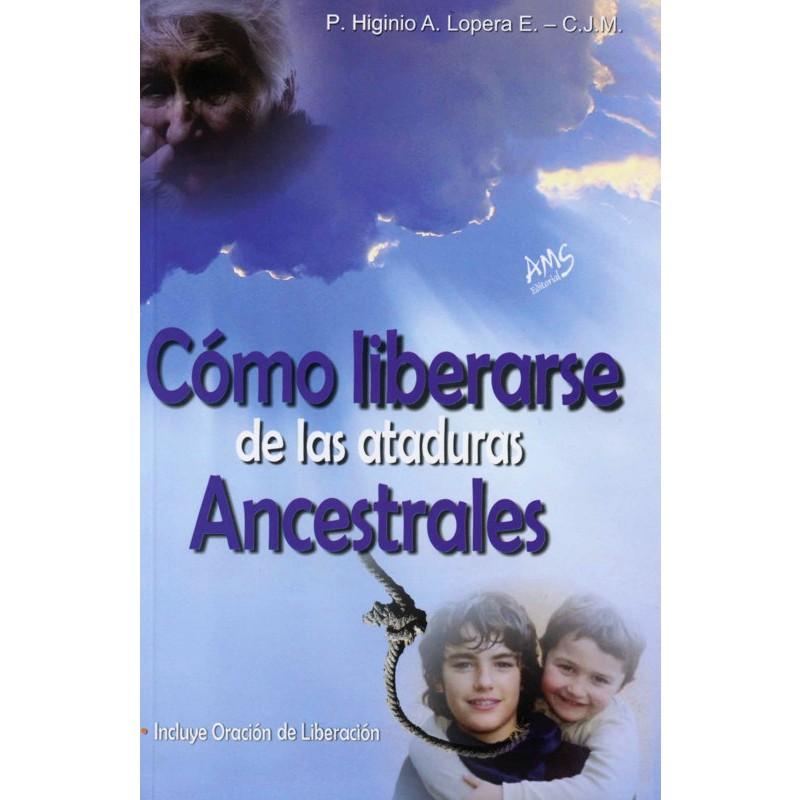 ¿Cómo liberarse de las ataduras Ancestrales? || P. Higinio A Lopera