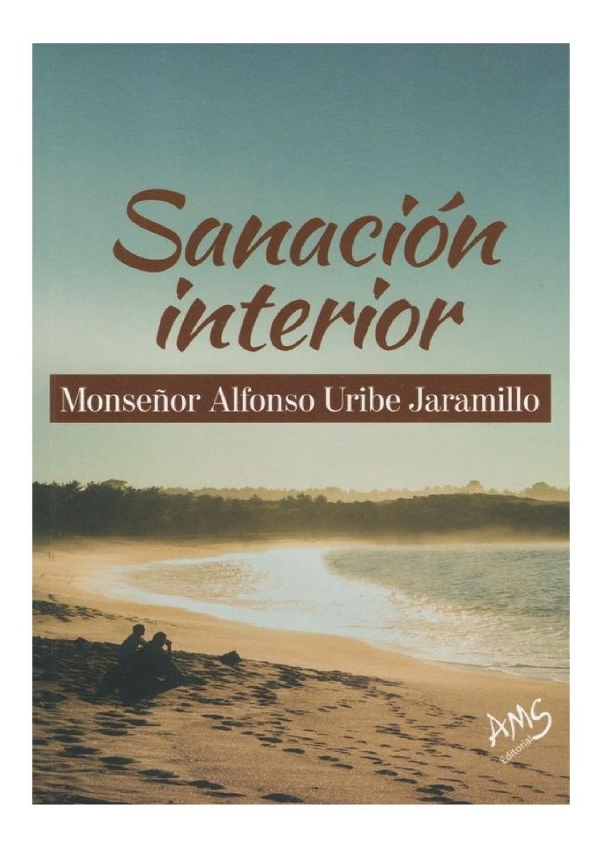 Sanación interior || Monseñor Alfonso Uribe Jaramillo