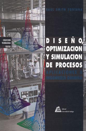 Diseño, optimización y simulación de procesos. Aplicaciones a Ingeniería Química