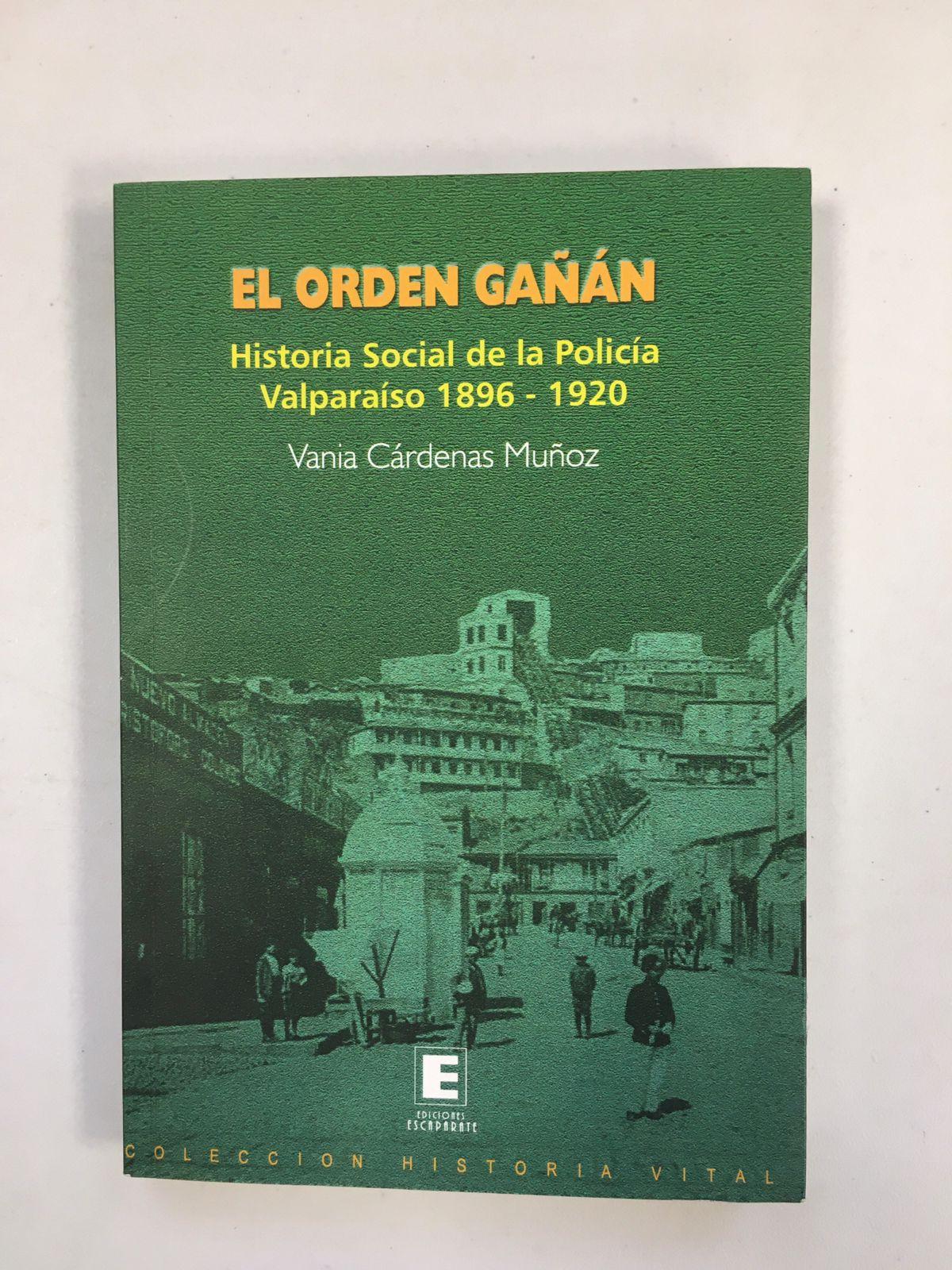 El orden gañán -  Historia social de la policía de Valparaíso 1896 - 1920