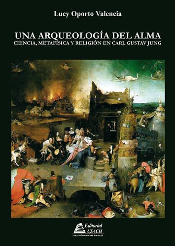 Una Arqueología del Alma. Ciencia, metafísica y religión en Carl Gustav Jung
