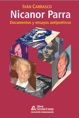 Nicanor Parra. Documentos y Ensayos Antipoéticos