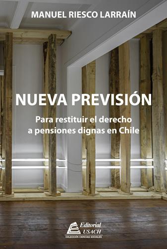 Nueva Previsión. Para restituir el derecho a pensiones dignas en Chile.
