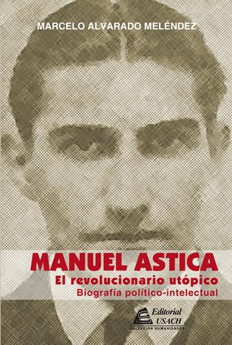 Manuel Astica. El revolucionario utópico. Biografía político - intelectual
