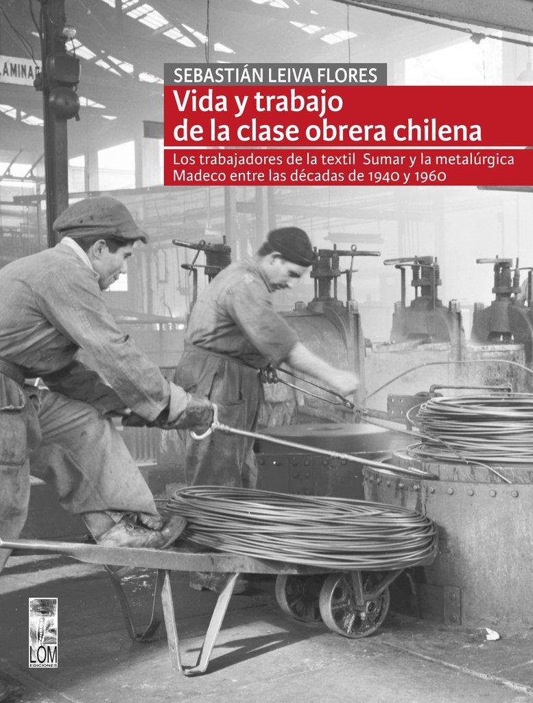Vida y trabajo de la clase obrera chilena.